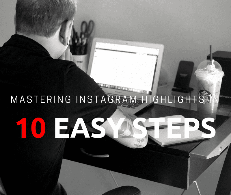 Mastering Instagram Highlights in 10 Easy Steps