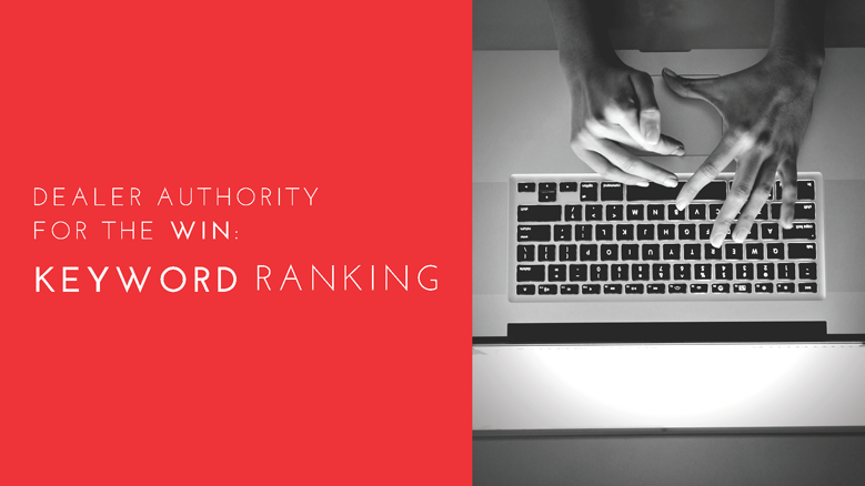 Dealer Authority for the Win: Keyword Ranking