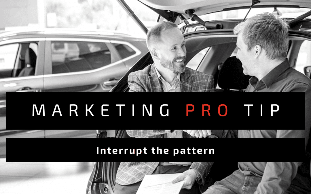Marketing Pro Tip: Interrupt the Pattern