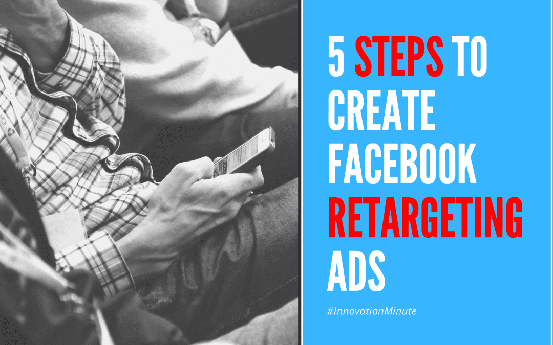 5 Steps to Create Facebook Retargeting Ads
