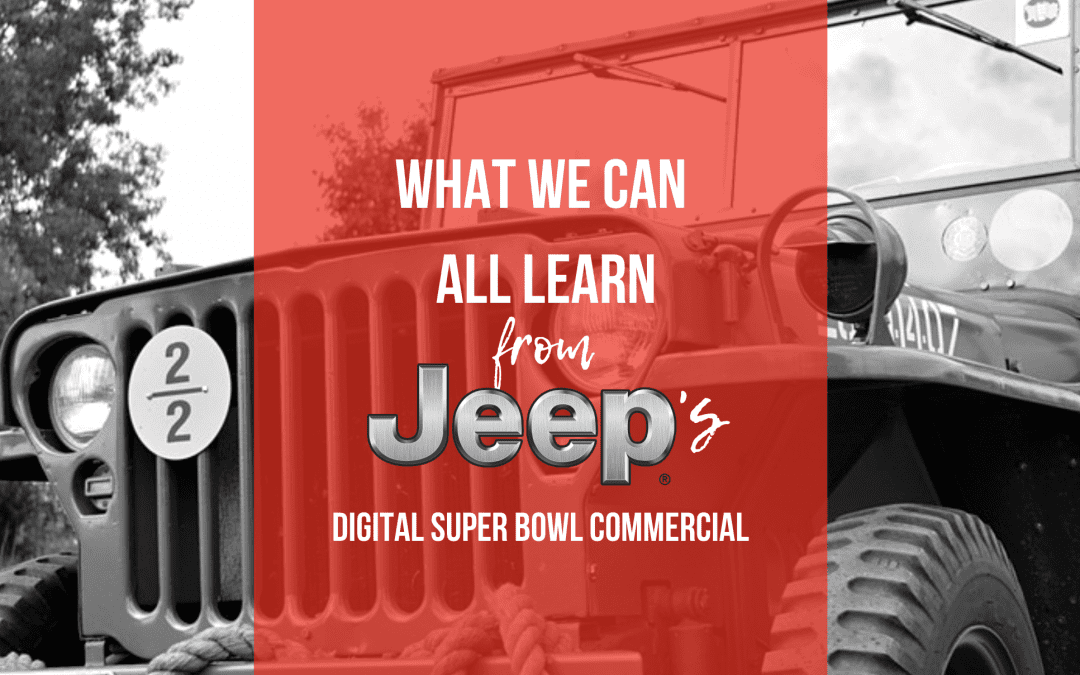 What we all can learn from Jeep's digital Super Bowl commercial