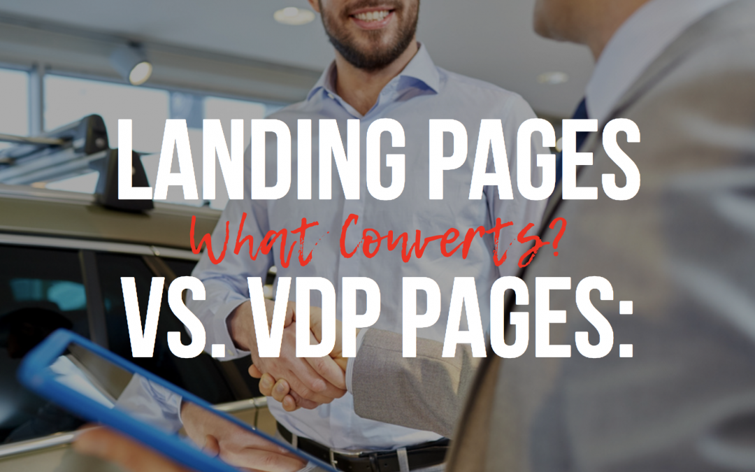 Landing Pages vs. VDP Pages: What Converts?